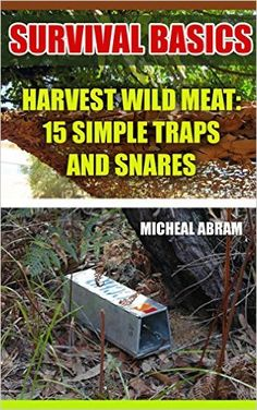 Amazon.com: Survival Basics: Harvest Wild Meat: 15 Simple Traps and Snares: (Prepper's Guid, Survival Guide, Survivalist, Safety, Urban Survival, Survival Skills Book) (Ultimate Survival Guide, Survival Food) eBook: Micheal Abram: Kindle Store