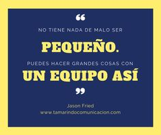 No tiene nada de malo ser pequeño. Puedes hacer grandes cosas con un equipo así (Jason Fried) #quotes #frases #emprendedores #pymes #marketing #frasescélebres Projects To Try, Marketing, Pretty Quotes, Hipster Stuff, Design Web, Motivational Quotes, Tags