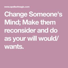 Make them reconsider and do as your will would/ wants.