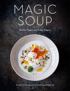 Magic Soup: 100 Recipes for Health and Happiness by Nicole Pisani/Kate Adam 2015 Cheap Clean Eating, Clean Eating Snacks, Turkey Soup, Turkey Broth, Bowl Of Soup, Healthy Soup Recipes, Chicken And Vegetables, Veggies, So Little Time