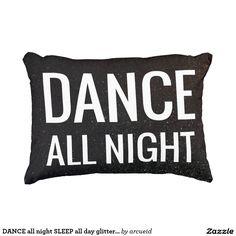 DANCE all night SLEEP all day glitter pillow