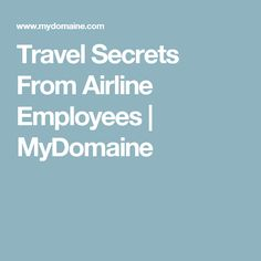 Travel Secrets From Airline Employees | MyDomaine