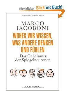 Woher wir wissen, was andere denken und fühlen: Das Geheimnis der Spiegelneuronen -: Amazon.de: Marco Iacoboni, Susanne Kuhlmann-Krieg: Bücher