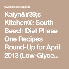 Kalyn's Kitchen®: South Beach Diet Phase One Recipes Round-Up for April 2013  (Low-Glycemic Recipes)