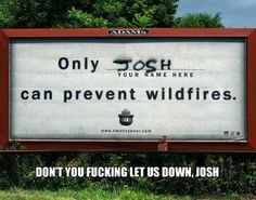 this is extra funny, because i know 4 guys named josh who are all firefighters.