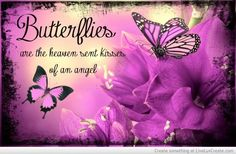 Butterflies Are The Heaven Sent Kisses Of An Angel Angel 11, Butterfly Quotes, Angel Pictures, Heaven Sent, Beautiful Butterflies, Neon Signs, Create, Angel Kisses, Grief