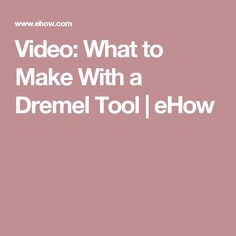 Video: What to Make With a Dremel Tool | eHow