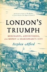 "Read ""London's Triumph Merchants, Adventurers, and Money in Shakespeare's City"" by Stephen Alford available from Rakuten Kobo. The dramatic story of the dazzling growth of London in the sixteenth century. For most, England in the sixteenth century. Date, Political Geography, Lord Mayor Of London, Famous Names, In Pursuit, Elizabeth I, World Of Books, Queen Mary, London Life"