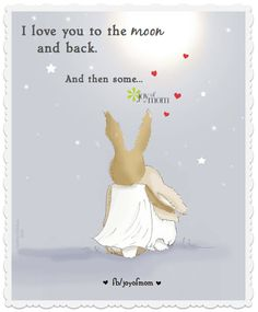I love you to the moon and back.  And then some... Join us on Joy of Mom for more wonderful quotes! https://www.facebook.com/joyofmom  #tothemoonandback #lovequotes #joyofmom