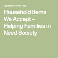 Household Items We Accept Helping Families In Need Society Household Items Household Accept