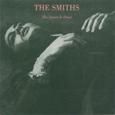 """The Smiths """"The Queen Is Dead"""""""