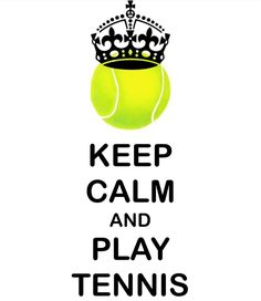 Keep Calm and play tennis :)