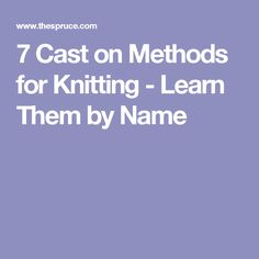 7 Cast on Methods for Knitting - Learn Them by Name