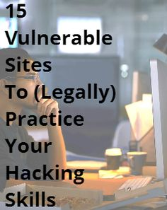 15 Vulnerable Sites To (Legally) Practice Your Hacking Skills