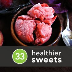 33 Healthier Ways to Satisfy Your Sweet Tooth....I'm usually very skeptical of these but this one is actually really good! Pretty much everything is something I would eat!