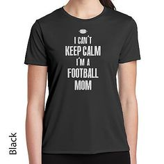 I Can't Keep Calm I'm a Football Mom T-Shirt - 885