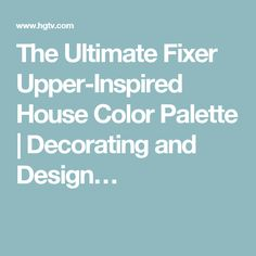 The Ultimate Fixer Upper-Inspired House Color Palette | Decorating and Design…