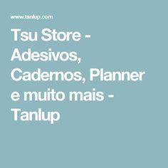 Tsu Store - Adesivos, Cadernos, Planner e muito mais - Tanlup