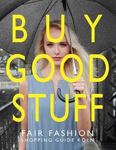 BUY GOOD STUFF - Der neue Fair Fashion Shopping Guide Köln ab Oktober in ausgewählten Läden erhältlich