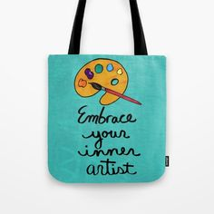 Embrace Your Inner Artist Tote Bag by claudineintner Artist Bag, Art Decor, Reusable Tote Bags, Colorful, Stuff To Buy