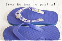 Easy Fabric Flip Flops-good way to use up scrap material so it cost little or nothing after buying the flip-flops!