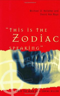 This Is the Zodiac Speaking: Into the Mind of a Serial Killer (HV6533 .C2 K45 2002)