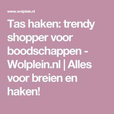 Tas haken: trendy shopper voor boodschappen - Wolplein.nl | Alles voor breien en haken!
