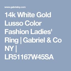 14k White Gold Lusso Color Fashion Ladies' Ring   Gabriel & Co NY   LR51167W45SA