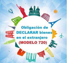 OBLIGACIÓN DE DECLARAR LOS BIENES SITUADOS EN EL EXTRANJERO. (MODELO 720)
