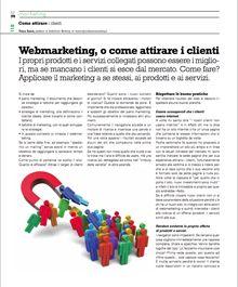 Webmarketing, o come attirare i clienti - I propri prodotti e i servizi collegati possono essere i migliori, ma se mancano i clienti si esce dal mercato. Come fare? Applicare il marketing a se stessi, ai prodotti e ai servizi. > http://www.studiocentromarketing.it/risorse-gratuite-2/articoli-pubblicati/305-webmarketing-o-come-attirare-i-clienti.html