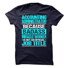 Awesome Tee For Accounting Administrator - ***How to Order ? 1. Select color 2. Click the ADD TO CART button 3. Select your Preferred Size Quantity and Color 4. CHECKOUT! If you want more awesome tees, you can use the SEARCH BOX and find your favorite !! (Administrator Tshirts)