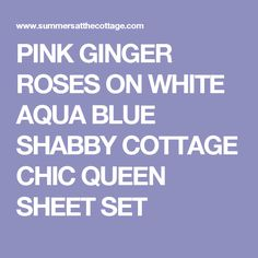 PINK GINGER ROSES ON WHITE AQUA BLUE SHABBY COTTAGE CHIC QUEEN SHEET SET