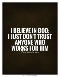 I believe in God; I just don't trust anyone who works for him. I Dont Trust Anyone, Losing Friends, Quotations, Qoutes, Believe In God, Just Me, Faith Quotes, Picture Quotes, It Works