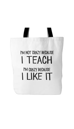 I'm Not Crazy Because I Teach I Like It White Tote Bag | Sarcastic Me – Sarcastic ME