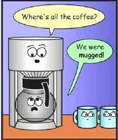Where's all the Coffee?  We've been mugged. :)