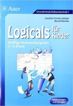 Logicals für Kinder: Knifflige Denksportaufgaben 3. bis 6. Klasse: Amazon.de: Caroline Finster-Setzler, Bernd Riemke: Bücher