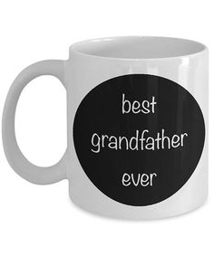 Grandfather Mug Best Grandfather Ever  gift for grandfather