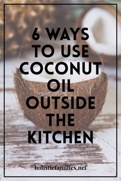 6 ways to use coconut oil outside the kitchen and as part of your daily routine!
