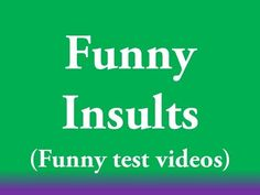 Funny test videos  - Top 10+ Funny Insults