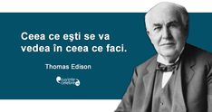 """Ceea ce eşti se va vedea în ceea ce faci."" Thomas Edison Spiritual Quotes, Famous Quotes, Wallpaper Quotes, Spinning, Einstein, Qoutes, Spirituality, Inspirational Quotes, Words"