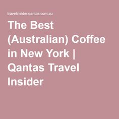 The Best (Australian) Coffee in New York | Qantas Travel Insider