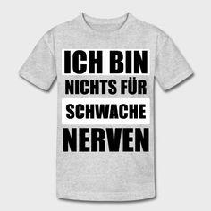 ICH BIN NICHTS FÜR SCHWACHE NERVEN - 1.0.0 T-Shirt   CMI   SPRÜCHE