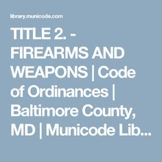 TITLE 2. - FIREARMS AND WEAPONS   Code of Ordinances   Baltimore County, MD   Municode Library Self Defense Laws, Firearms, Baltimore, Maryland, Weapons, Coding, Weapons Guns, Guns, Military Guns