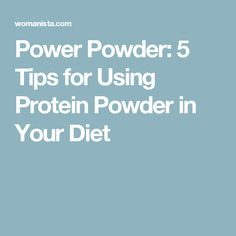 Power Powder: 5 Tips for Using Protein Powder in Your Diet