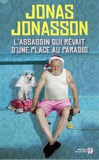 L'assassin qui rêvait d'une place au paradis - Jonas Jonasson Dejanté, improbable, hautement décalé et fortement divertissant!