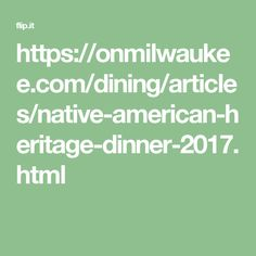 https://onmilwaukee.com/dining/articles/native-american-heritage-dinner-2017.html
