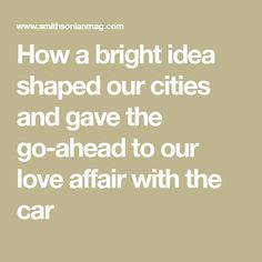 How a bright idea shaped our cities and gave the go-ahead to our love affair with the car