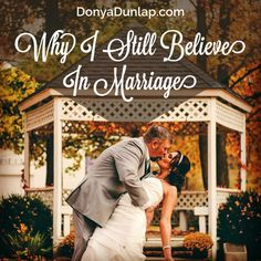 Why I Still Believe in Marriage // DonyaDunlap.com