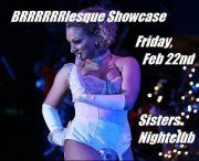 Come out and join Sister's nightclub for a celebration and dance party February 22nd. As they celebrate Winter Pride with a BRRRRRlesque Showcase. Featuring some of finest burlesque dancers in the area. Show starts at 11 pm don't be late