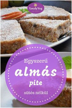 Almás pite sütés nélkül - Szuper egyszerű süti! Healthy Sweet Snacks, Healthy Deserts, Healthy Food Options, Healthy Cookies, Healthy Sweets, Healthy Recipes, Raw Cake, Mediterranean Recipes, Sweet And Salty